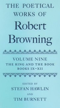 bokomslag The Poetical Works of Robert Browning Volume IX: The Ring and the Book, Books IX-XII