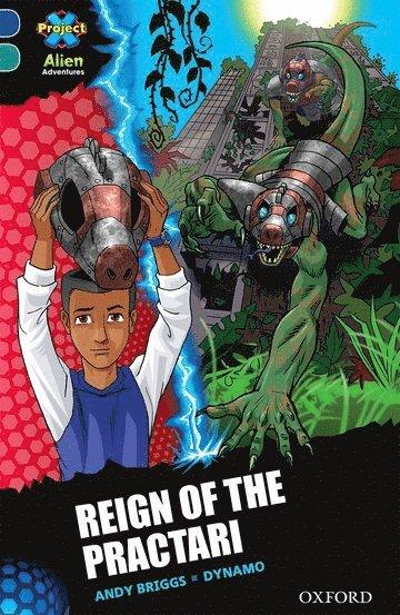 bokomslag Project X Alien Adventures: Dark Blue Book Band, Oxford Level 16: Reign of the Practari