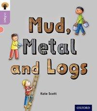 bokomslag Oxford Reading Tree inFact: Oxford Level 1+: Mud, Metal and Logs