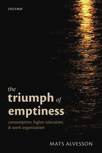 bokomslag The Triumph of Emptiness: Consumption, Higher Education, and Work Organization