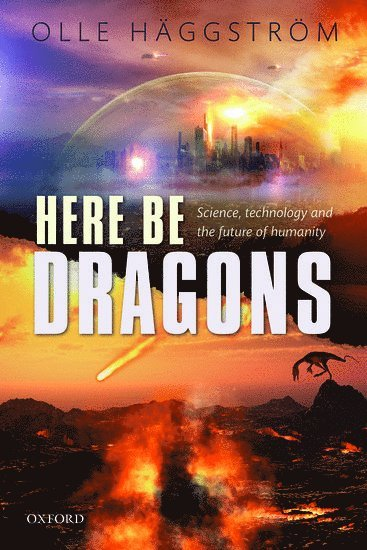 bokomslag Here be dragons - science, technology and the future of humanity