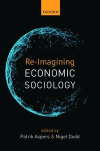 bokomslag Re-Imagining Economic Sociology