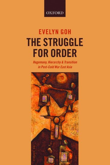 The Struggle for Order: Hegemony, Hierarchy, and Transition in Post-Cold War East Asia 1