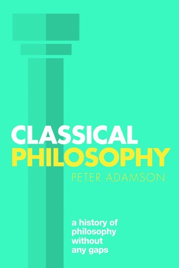 bokomslag Classical Philosophy: A history of philosophy without any gaps, Volume 1