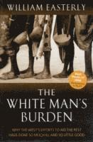 bokomslag White mans burden - why the wests efforts to aid the rest have done so much