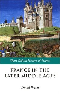 bokomslag France in the Later Middle Ages 1200-1500
