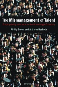 bokomslag The Mismanagement of Talent: Employability and Jobs in the Knowledge Economy