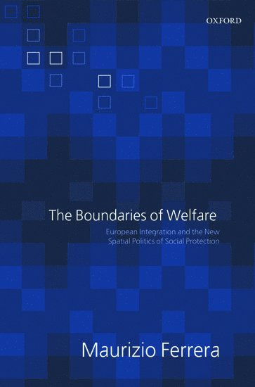 bokomslag The Boundaries of Welfare: European Integration and the New Spatial Politics of Social Solidarity