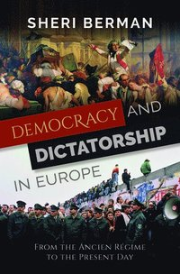 bokomslag Democracy and Dictatorship in Europe: From the Ancien Regime to the Present Day
