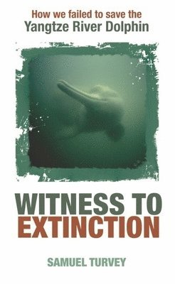 bokomslag Witness to Extinction: How We Failed to Save the Yangtze River Dolphin
