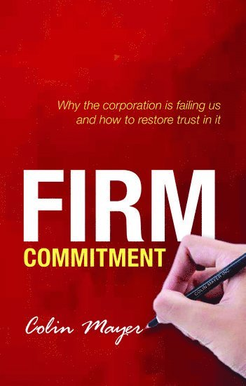 bokomslag Firm commitment - why the corporation is failing us and how to restore trus