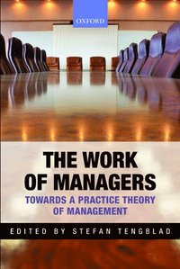 bokomslag The Work of Managers: Towards a Practice Theory of Management
