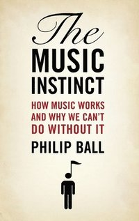bokomslag Music Instinct: How Music Works and Why We Can't Do Without It