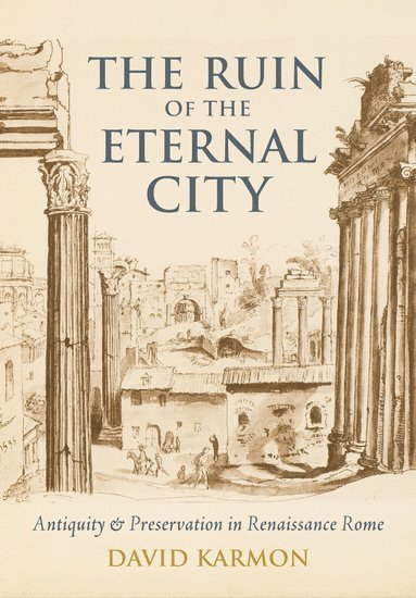 bokomslag The Ruin of the Eternal City: Antiquity and Preservation in Renaissance Rome