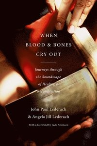 bokomslag When Blood and Bones Cry Out: Journeys Through the Soundscape of Healing and Reconciliation