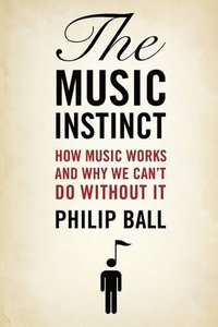 bokomslag The Music Instinct: How Music Works and Why We Can't Do Without It