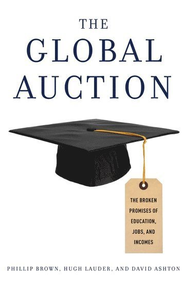 bokomslag The Global Auction: The Broken Promises of Education, Jobs, and Incomes