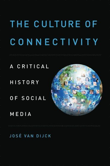 bokomslag The Culture of Connectivity: A Critical History of Social Media