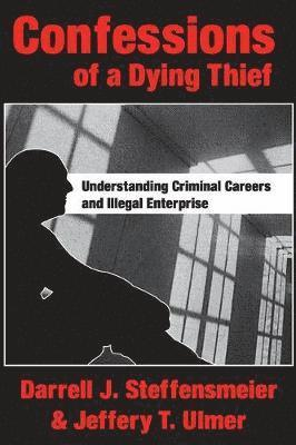 bokomslag Confessions of a Dying Thief: Understanding Criminal Careers and Illegal Enterprise
