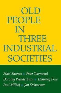 bokomslag Old People in Three Industrial Societies