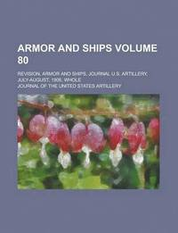 bokomslag Armor and Ships; Revision, Armor and Ships, Journal U.S. Artillery, July-August, 1906, Whole Volume 80