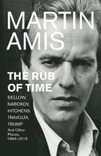 bokomslag Rub of time - bellow, nabokov, hitchens, travolta, trump. essays and report
