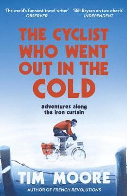 bokomslag The Cyclist Who Went Out in the Cold: Adventures Along the Iron Curtain Trail