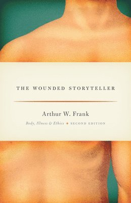 The Wounded Storyteller: Body, Illness, and Ethics 1