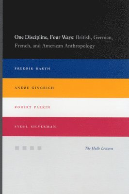 bokomslag One Discipline, Four Ways: British, German, French, and American Anthropology