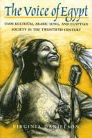 bokomslag The Voice of Egypt: Umm Kulthum, Arabic Song and Egyptian Society in the Twentieth Century