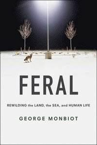 bokomslag Feral: Rewilding the Land, the Sea, and Human Life