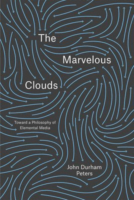 bokomslag The Marvelous Clouds: Toward a Philosophy of Elemental Media