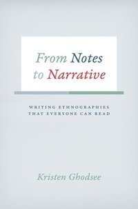 bokomslag From notes to narrative - writing ethnographies that everyone can read