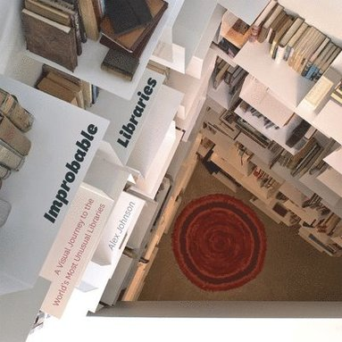 bokomslag Improbable Libraries: A Visual Journey to the World's Most Unusual Libraries
