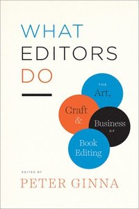 bokomslag What Editors Do: The Art, Craft, and Business of Book Editing