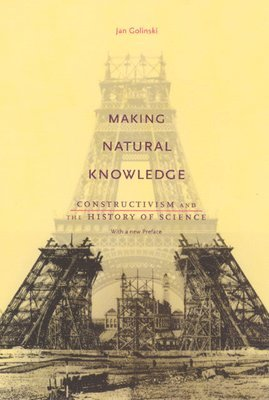 bokomslag Making Natural Knowledge: Constructivism and the History of Science