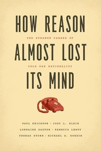 bokomslag How Reason Almost Lost Its Mind - The Strange Career of Cold War Rationality