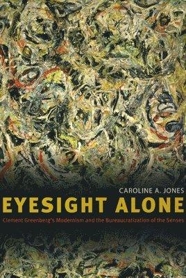 bokomslag Eyesight Alone: Clement Greenberg's Modernism and the Bureaucratization of the Senses