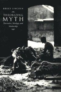 bokomslag Theorizing Myth: Narrative, Ideology and Scholarship