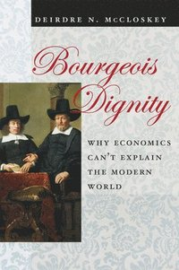 bokomslag Bourgeois Dignity: Why Economics Can't Explain the Modern World