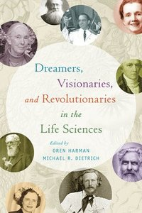 bokomslag Dreamers, Visionaries, and Revolutionaries in the Life Sciences