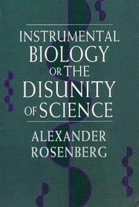 bokomslag Instrumental Biology, or The Disunity of Science