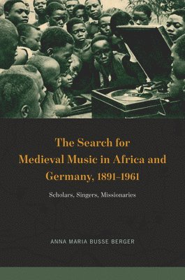 bokomslag The Search for Medieval Music in Africa and Germany, 1891-1961