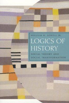 bokomslag Logics of History: Social Theory and Social Transformation