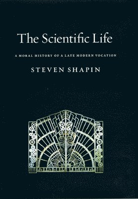 bokomslag The Scientific Life: A Moral History of a Late Modern Vocation