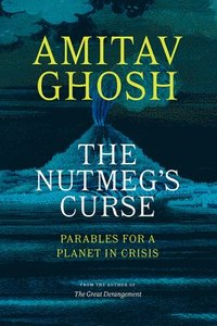 bokomslag The Nutmeg's Curse: Parables for a Planet in Crisis