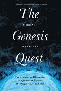 bokomslag The Genesis Quest: The Geniuses and Eccentrics on a Journey to Uncover the Origin of Life on Earth