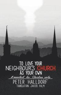 bokomslag To Love Your Neighbour's Church as Your Own
