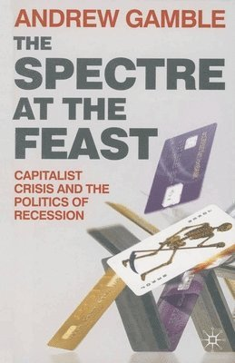 bokomslag The Spectre at the Feast: Capitalist Crisis and the Politics of Recession