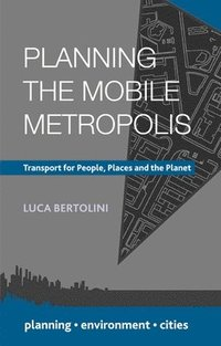 bokomslag Planning the mobile metropolis - transport for people, places and the plane
